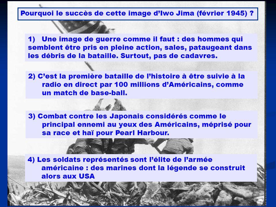 Pourquoi le succès de cette image dIwo Jima (février 1945) ? 1)Une image de guerre comme il faut : des hommes qui semblent être pris en pleine action,
