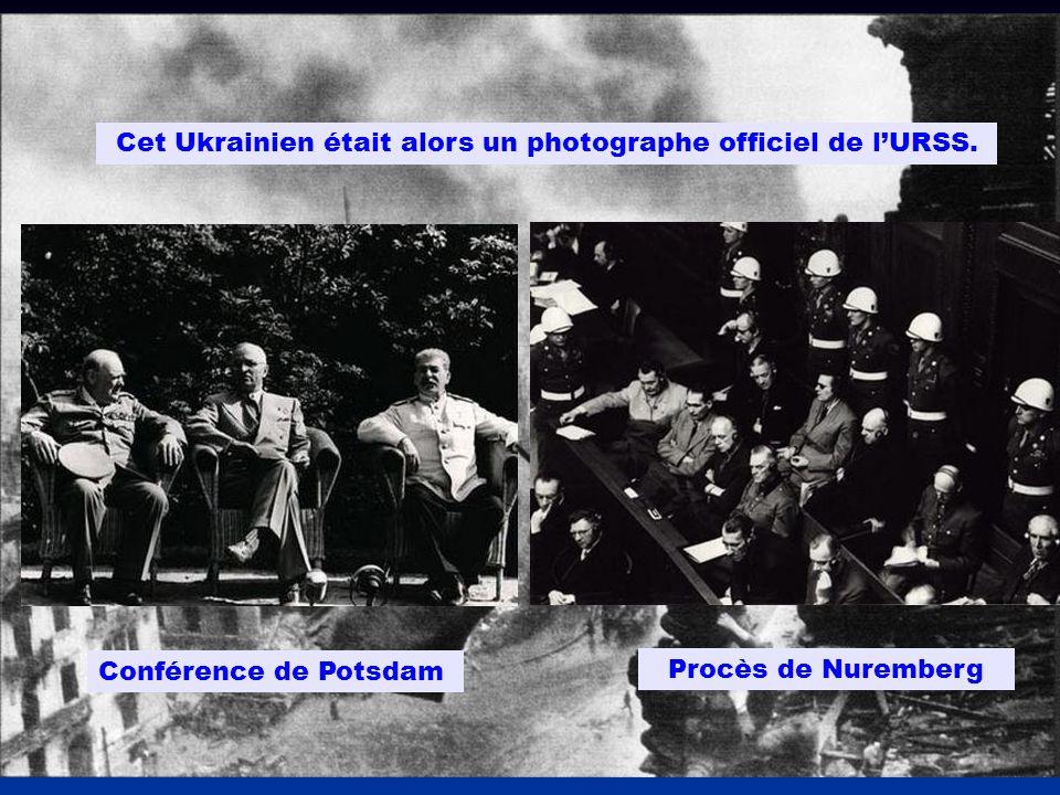 Cet Ukrainien était alors un photographe officiel de lURSS. Conférence de Potsdam Procès de Nuremberg