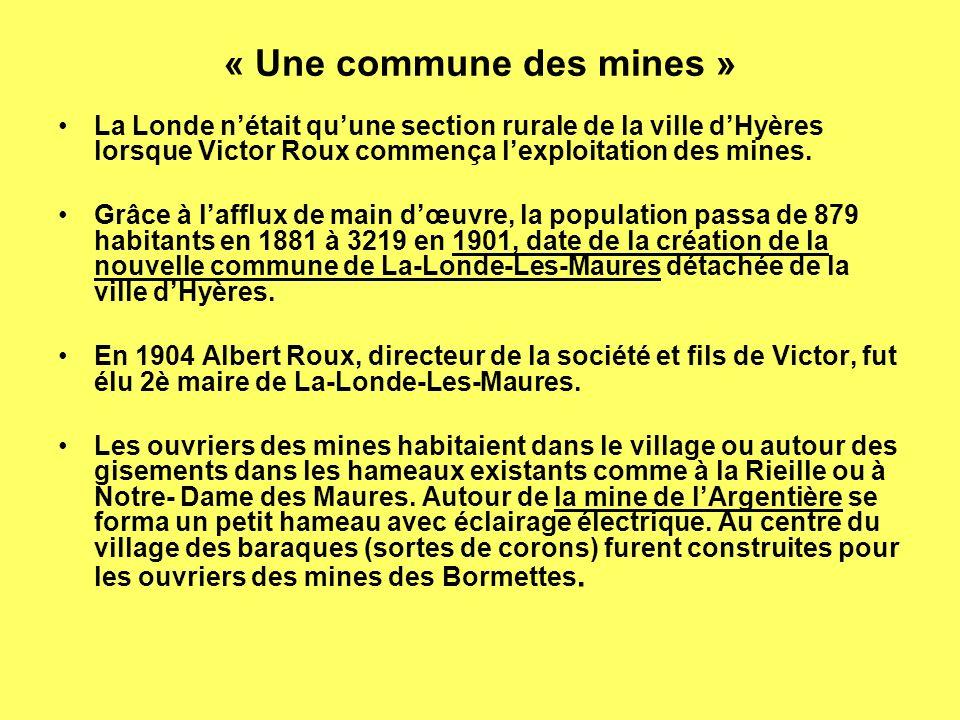 « Une commune des mines » La Londe nétait quune section rurale de la ville dHyères lorsque Victor Roux commença lexploitation des mines.