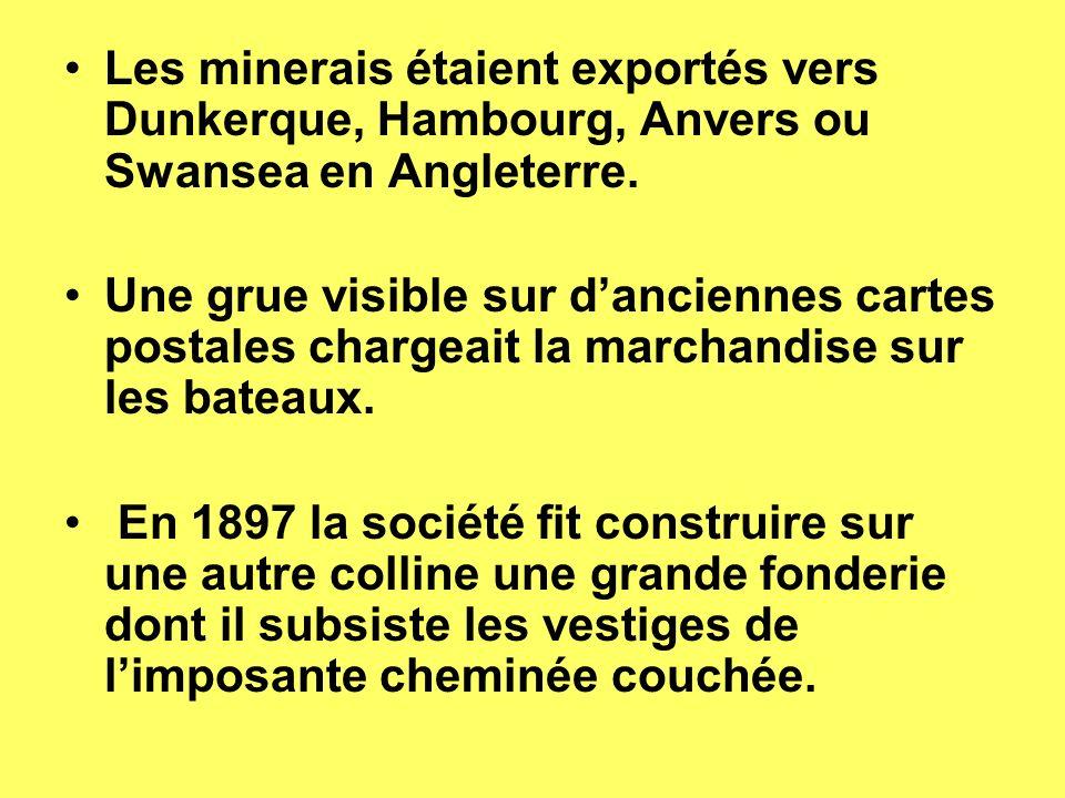 Les minerais étaient exportés vers Dunkerque, Hambourg, Anvers ou Swansea en Angleterre. Une grue visible sur danciennes cartes postales chargeait la