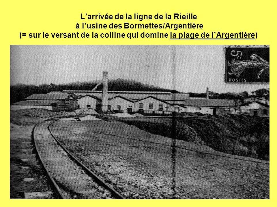 Larrivée de la ligne de la Rieille à lusine des Bormettes/Argentière (= sur le versant de la colline qui domine la plage de lArgentière)