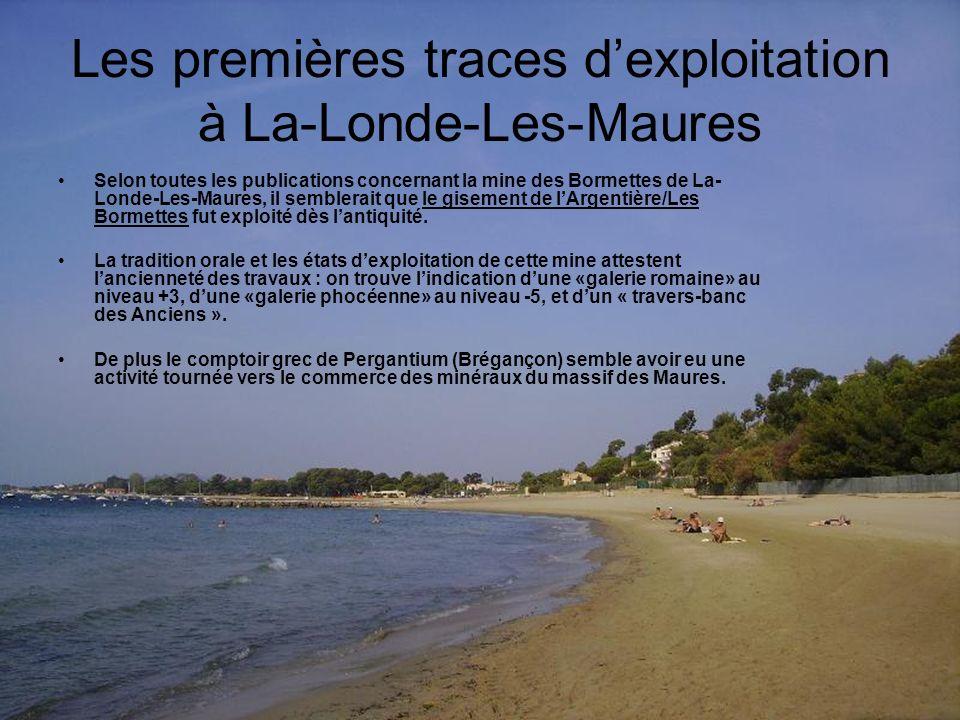 Les premières traces dexploitation à La-Londe-Les-Maures Selon toutes les publications concernant la mine des Bormettes de La- Londe-Les-Maures, il semblerait que le gisement de lArgentière/Les Bormettes fut exploité dès lantiquité.