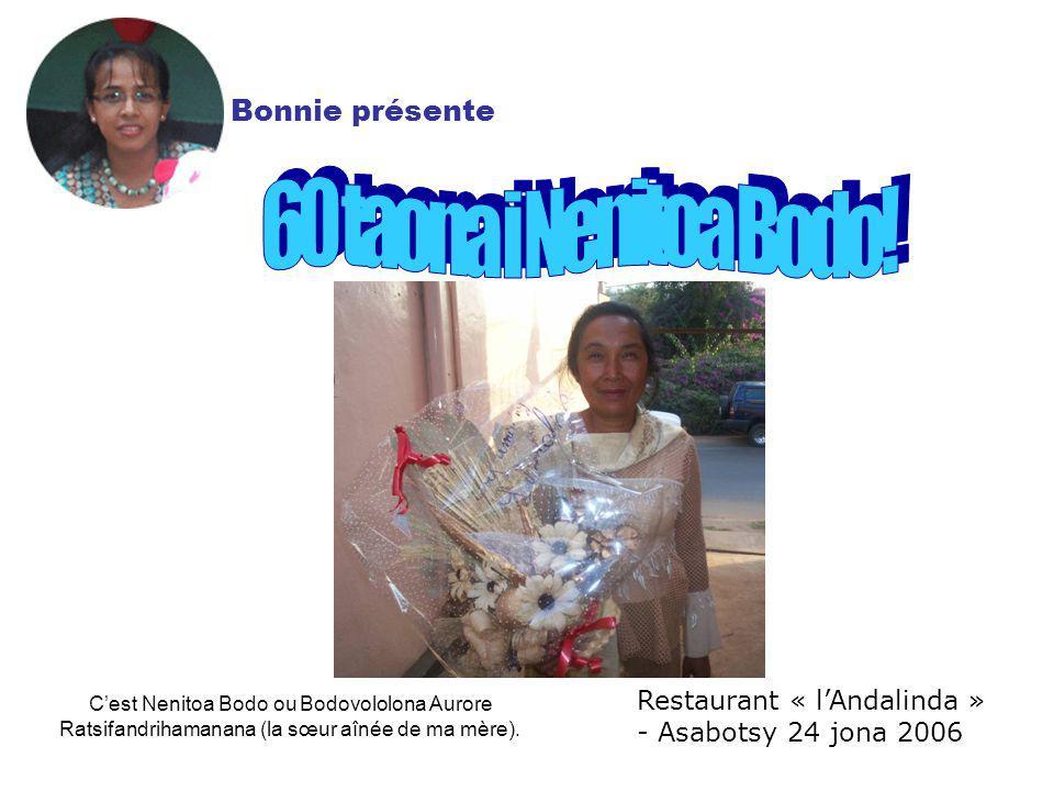 Restaurant « lAndalinda » - Asabotsy 24 jona 2006 Cest Nenitoa Bodo ou Bodovololona Aurore Ratsifandrihamanana (la sœur aînée de ma mère).