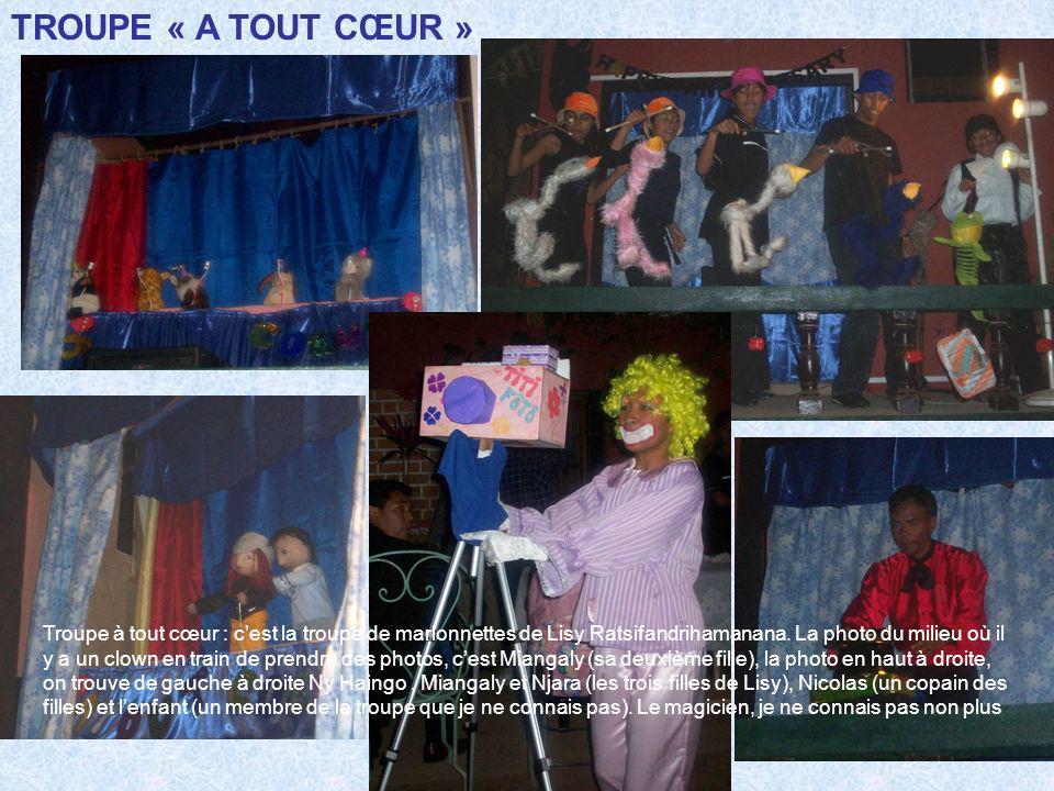 TROUPE « A TOUT CŒUR » Troupe à tout cœur : cest la troupe de marionnettes de Lisy Ratsifandrihamanana. La photo du milieu où il y a un clown en train
