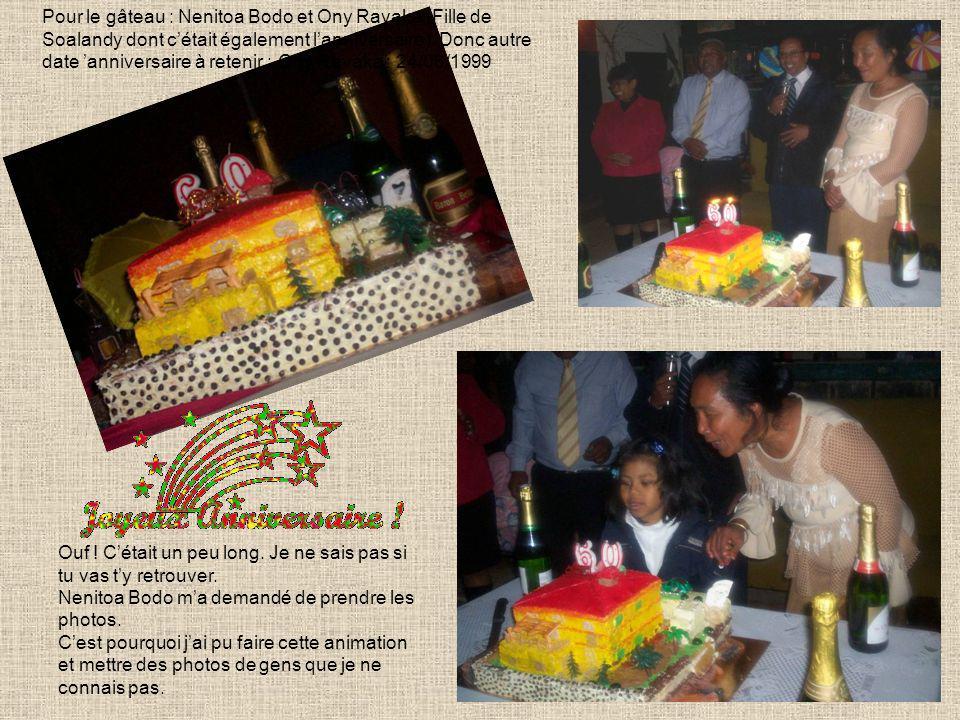 Pour le gâteau : Nenitoa Bodo et Ony Ravaka (Fille de Soalandy dont cétait également lanniversaire). Donc autre date anniversaire à retenir : Ony Rava
