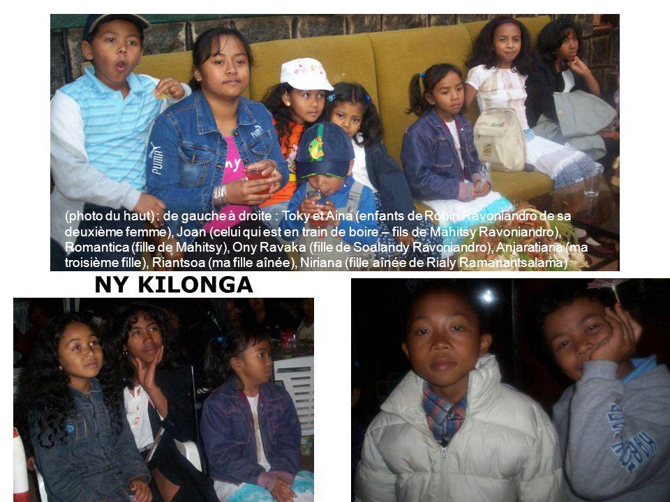 NY KILONGA (photo du haut) : de gauche à droite : Toky et Aina (enfants de Robin Ravoniandro de sa deuxième femme), Joan (celui qui est en train de bo
