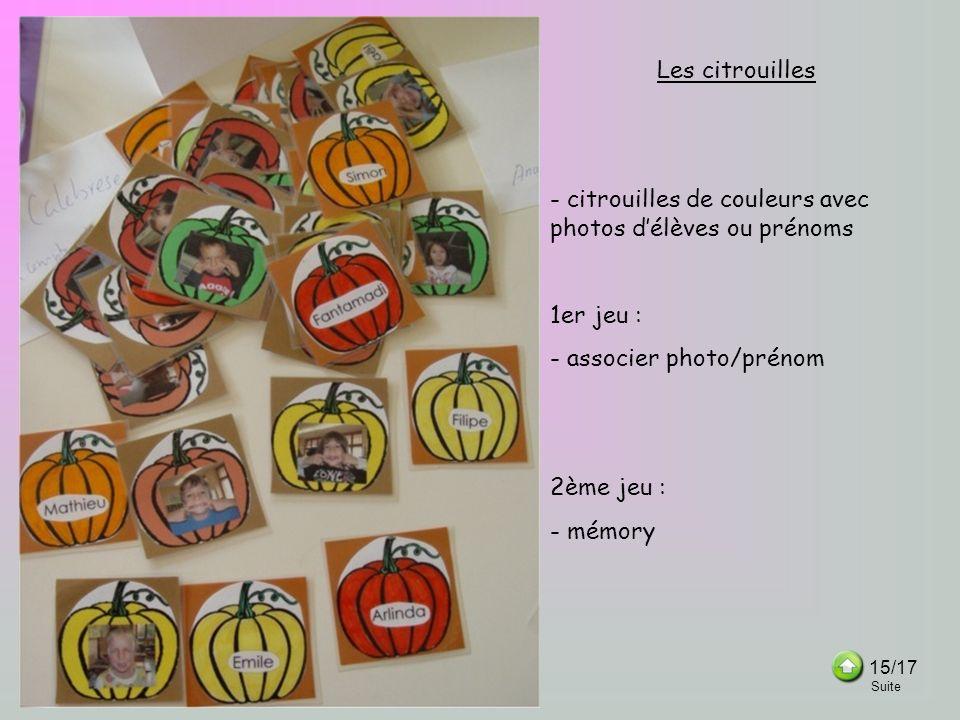 Les citrouilles - citrouilles de couleurs avec photos délèves ou prénoms 1er jeu : - associer photo/prénom 2ème jeu : - mémory 15/17 Suite