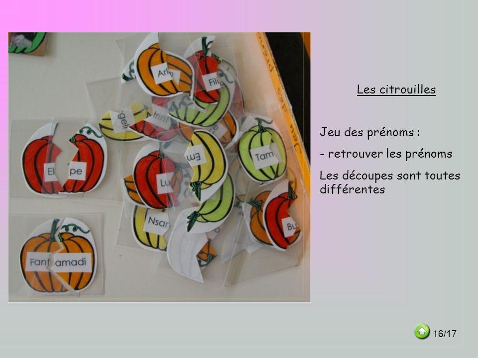 Les citrouilles Jeu des prénoms : - retrouver les prénoms Les découpes sont toutes différentes 16/17