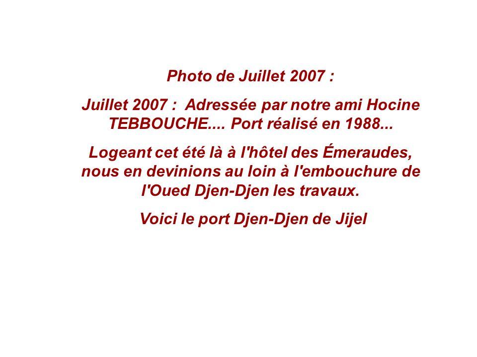 Photo de Juillet 2007 : Juillet 2007 : Adressée par notre ami Hocine TEBBOUCHE....