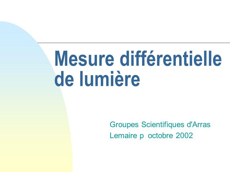 Mesure différentielle de lumière Groupes Scientifiques d Arras Lemaire p octobre 2002