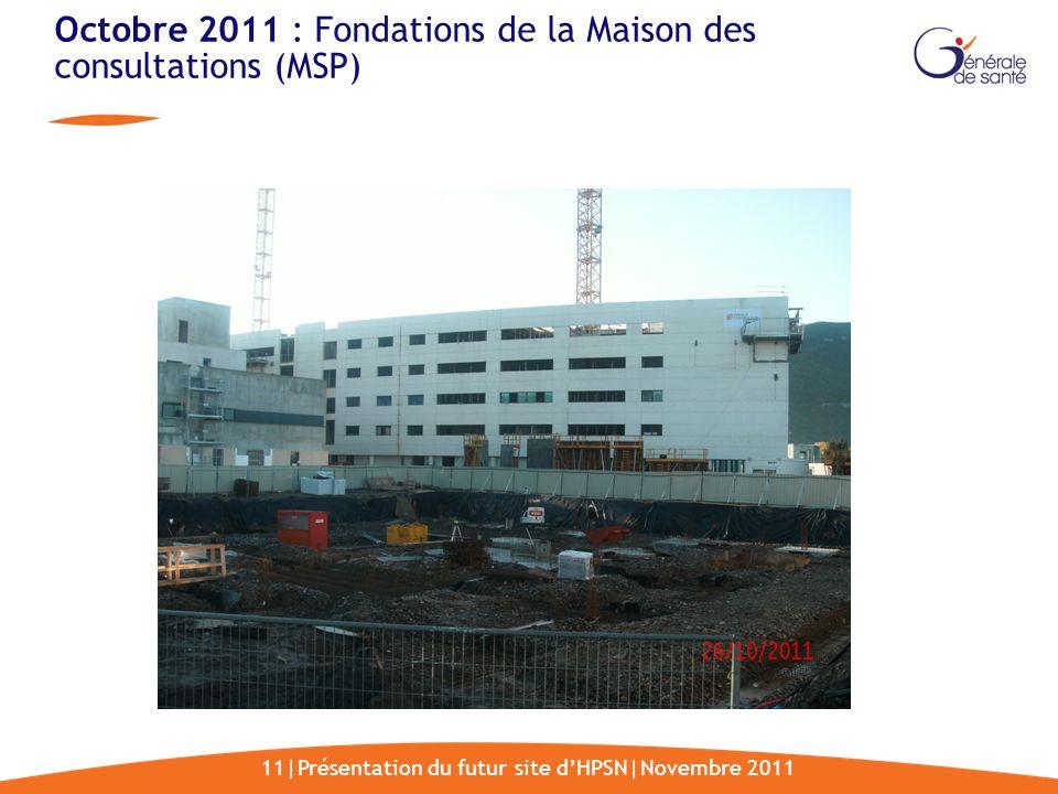11|Présentation du futur site dHPSN|Novembre 2011 Octobre 2011 : Fondations de la Maison des consultations (MSP)
