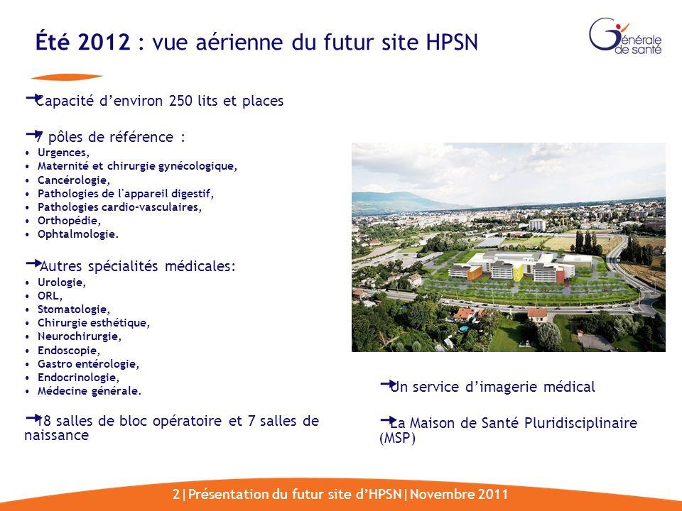 2|Présentation du futur site dHPSN|Novembre 2011 Été 2012 : vue aérienne du futur site HPSN Capacité denviron 250 lits et places 7 pôles de référence