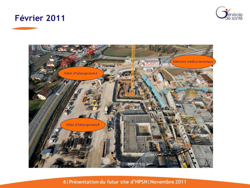 6|Présentation du futur site dHPSN|Novembre 2011 Février 2011 Bâtiment médico-technique Hôtel dhébergement A Hôtel dhébergement B