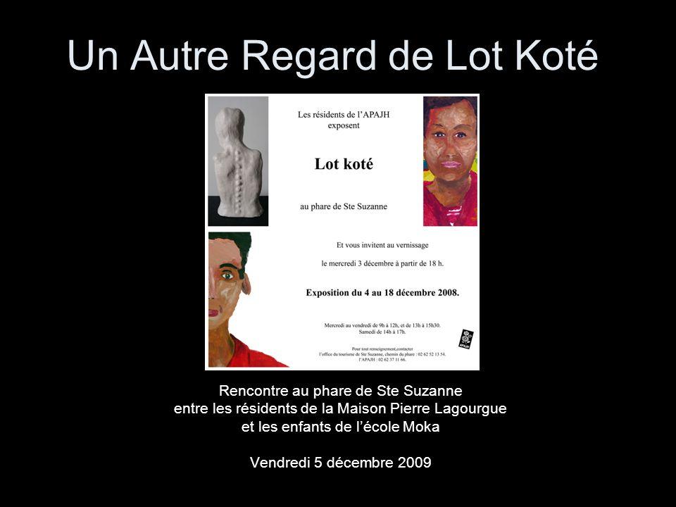 Un Autre Regard de Lot Koté Rencontre au phare de Ste Suzanne entre les résidents de la Maison Pierre Lagourgue et les enfants de lécole Moka Vendredi 5 décembre 2009