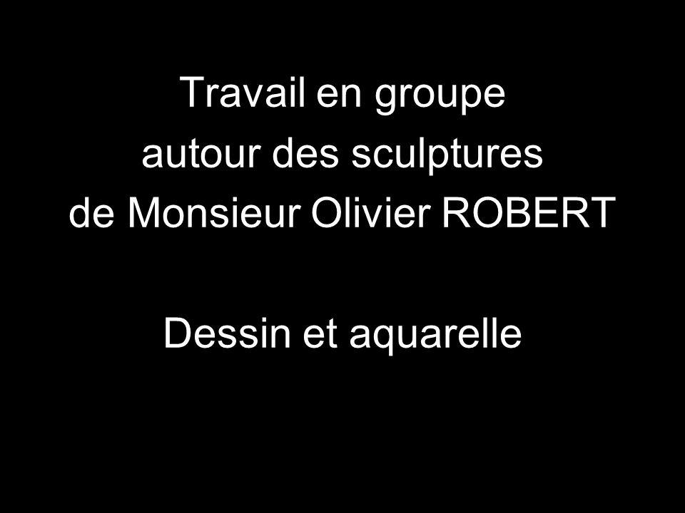 Travail en groupe autour des sculptures de Monsieur Olivier ROBERT Dessin et aquarelle