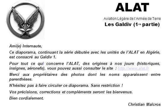 ALAT Aviation Légère de lArmée de Terre Les Galdiv (1 re partie) Ami(e) Internaute, Ce diaporama, continuant la série débutée avec les unités de lALAT