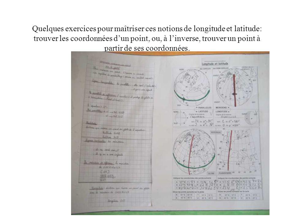 Quelques exercices pour maîtriser ces notions de longitude et latitude: trouver les coordonnées dun point, ou, à linverse, trouver un point à partir d