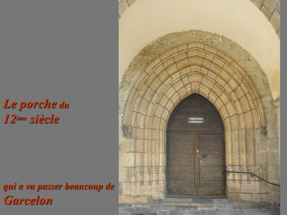 Le porche du 12 ème siècle qui a vu passer beaucoup de Garcelon