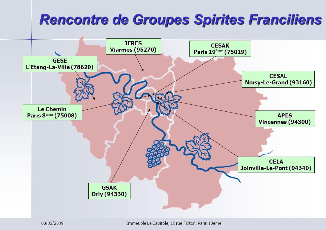 08/03/2009Immeuble Le Capitole, 10 rue Fulton, Paris 13ème Rencontre de Groupes Spirites Franciliens GSAK Orly (94330 GSAK Orly (94330) CELA Joinville