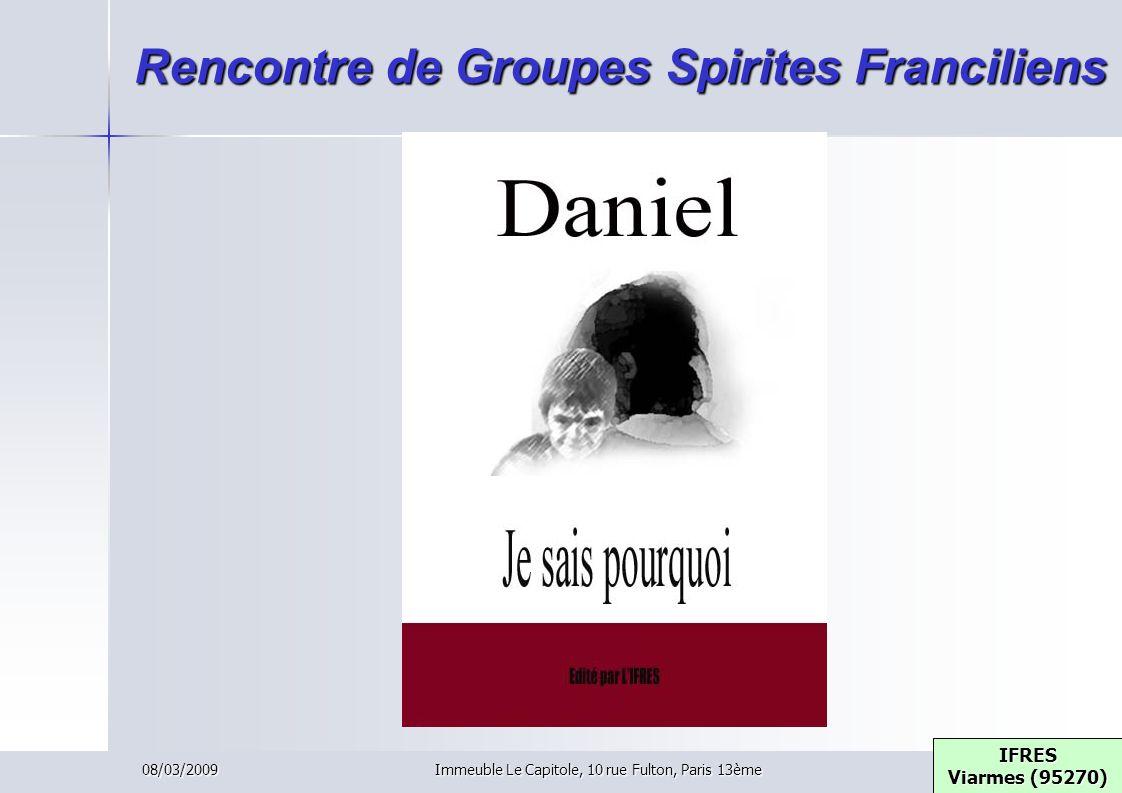 08/03/2009Immeuble Le Capitole, 10 rue Fulton, Paris 13ème Rencontre de Groupes Spirites Franciliens IFRES Viarmes (95270) IFRES Viarmes (95270)