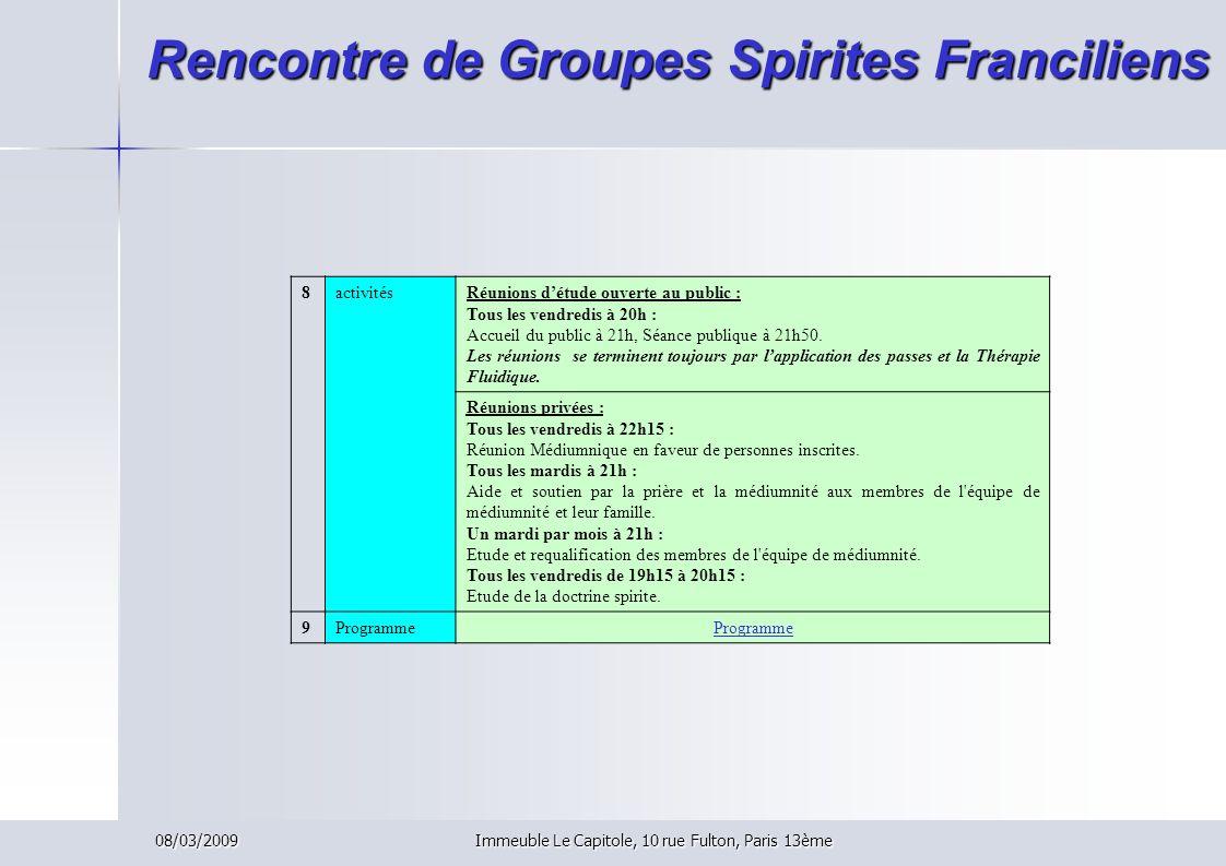 08/03/2009Immeuble Le Capitole, 10 rue Fulton, Paris 13ème Rencontre de Groupes Spirites Franciliens 8activitésRéunions détude ouverte au public : Tou