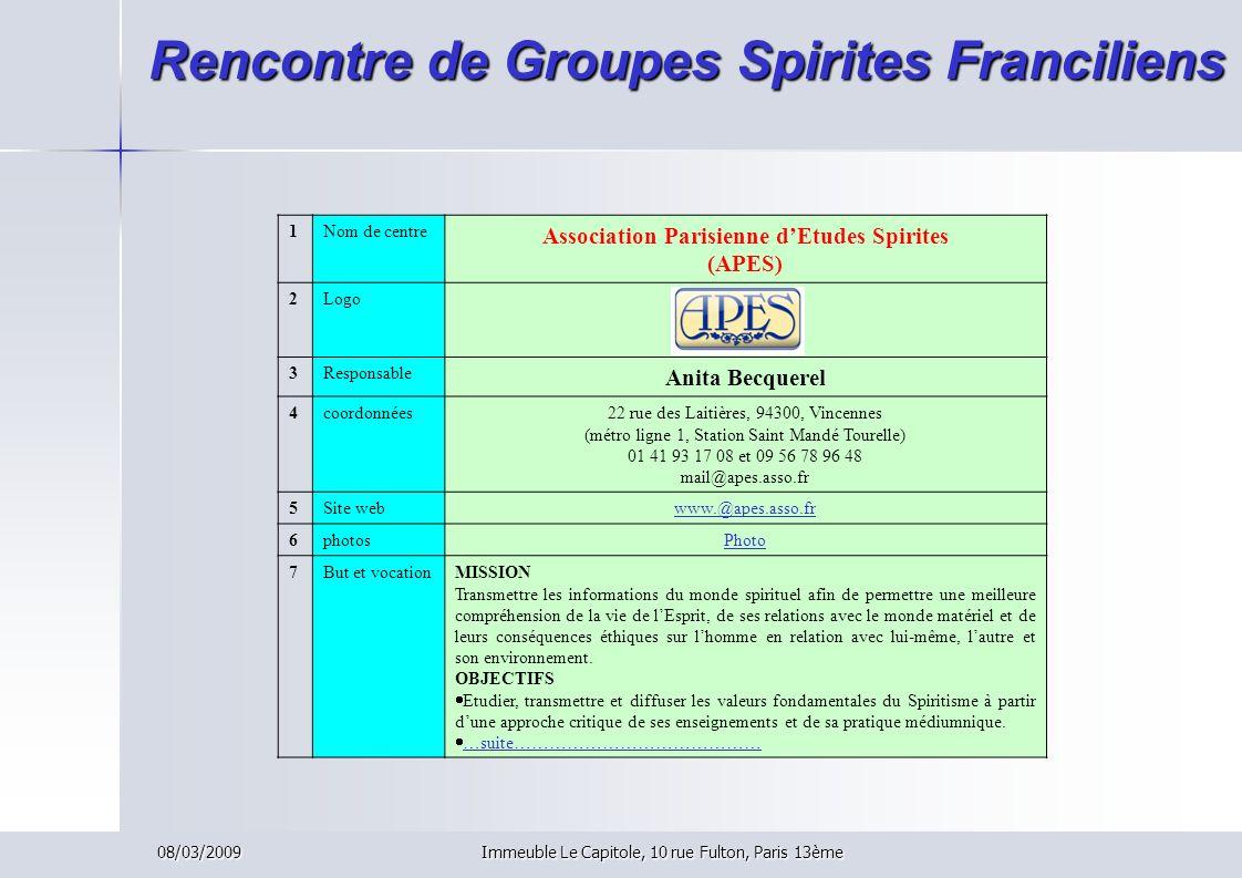 08/03/2009Immeuble Le Capitole, 10 rue Fulton, Paris 13ème Rencontre de Groupes Spirites Franciliens 1Nom de centre Association Parisienne dEtudes Spi