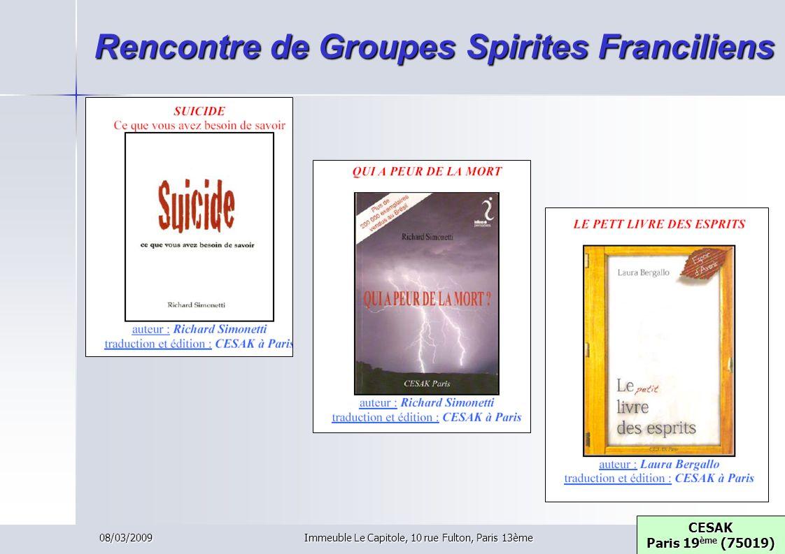 08/03/2009Immeuble Le Capitole, 10 rue Fulton, Paris 13ème Rencontre de Groupes Spirites Franciliens CESAK Paris 19 ème (75019) CESAK Paris 19 ème (75