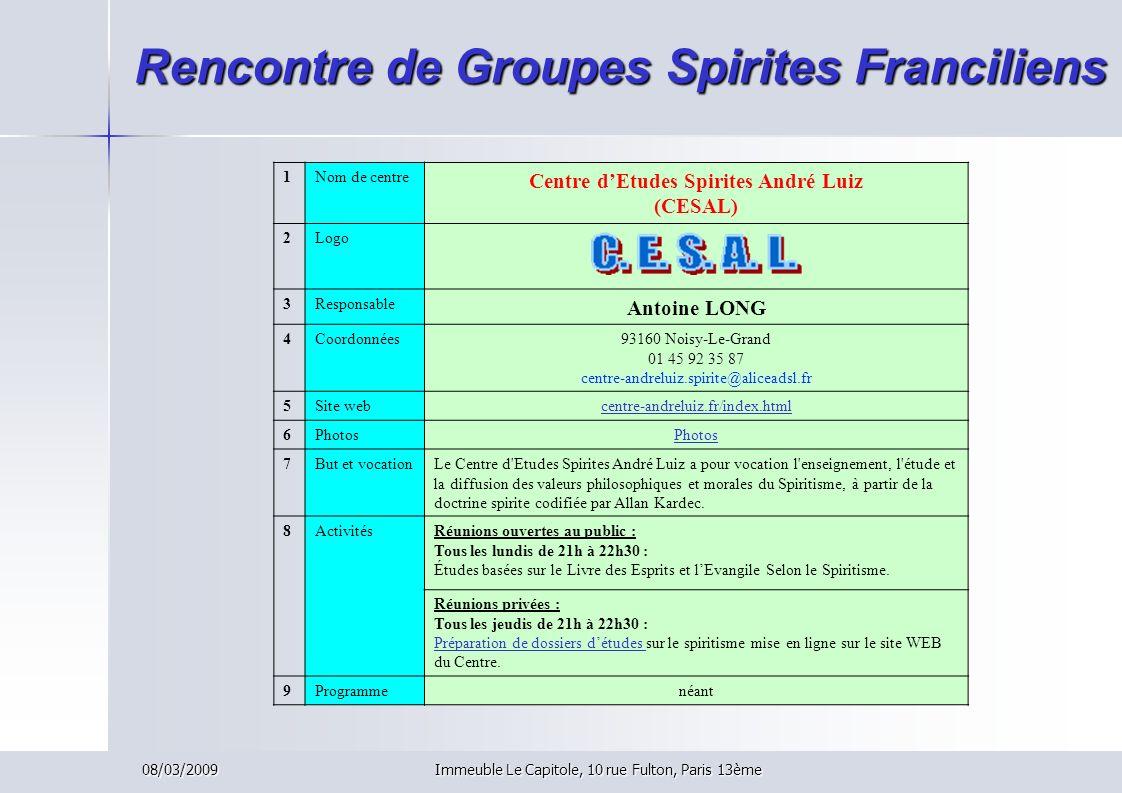 08/03/2009Immeuble Le Capitole, 10 rue Fulton, Paris 13ème Rencontre de Groupes Spirites Franciliens 1Nom de centre Centre dEtudes Spirites André Luiz