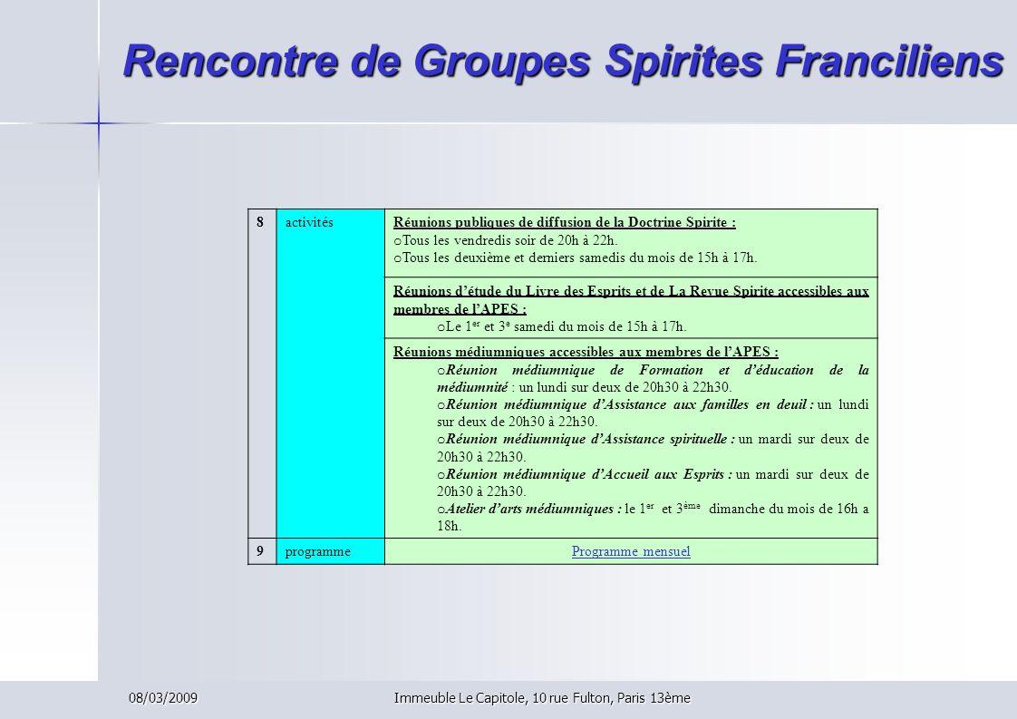 08/03/2009Immeuble Le Capitole, 10 rue Fulton, Paris 13ème Rencontre de Groupes Spirites Franciliens 8activitésRéunions publiques de diffusion de la D
