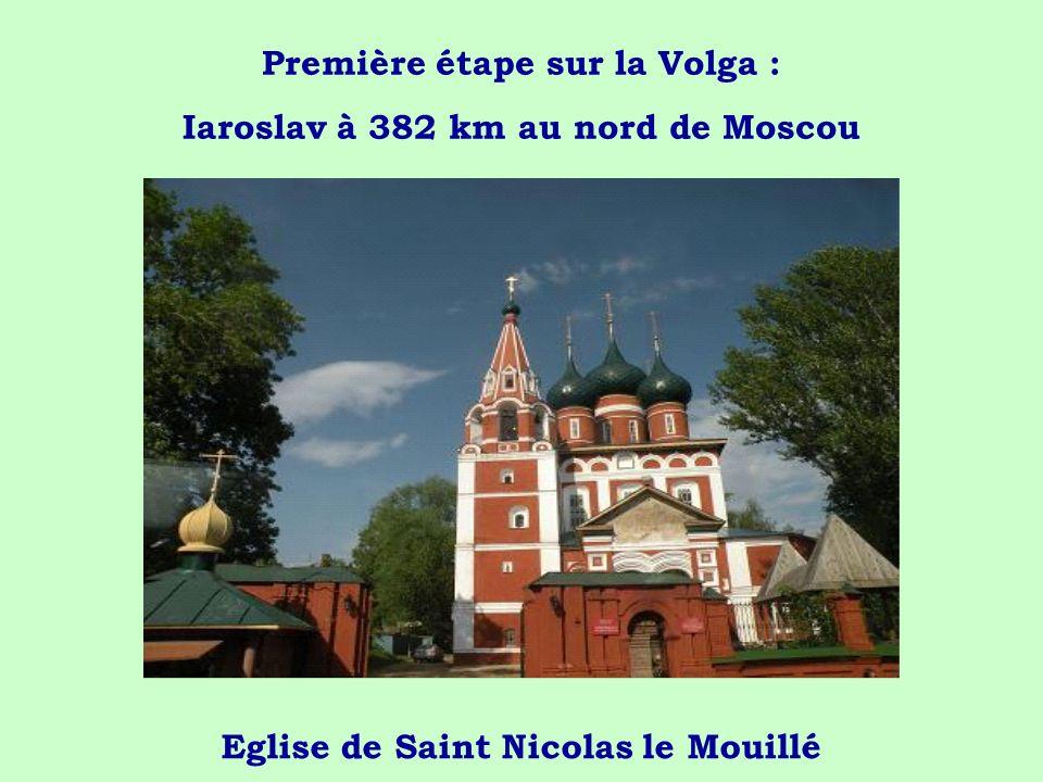 Première étape sur la Volga : Iaroslav à 382 km au nord de Moscou Eglise de Saint Nicolas le Mouillé