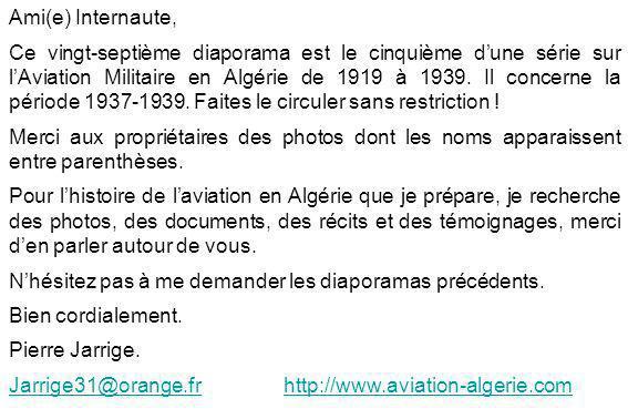 Ami(e) Internaute, Ce vingt-septième diaporama est le cinquième dune série sur lAviation Militaire en Algérie de 1919 à 1939. Il concerne la période 1
