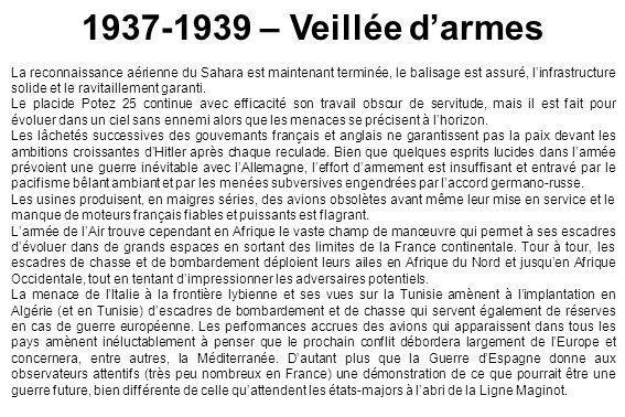 1937-1939 – Veillée darmes La reconnaissance aérienne du Sahara est maintenant terminée, le balisage est assuré, linfrastructure solide et le ravitail