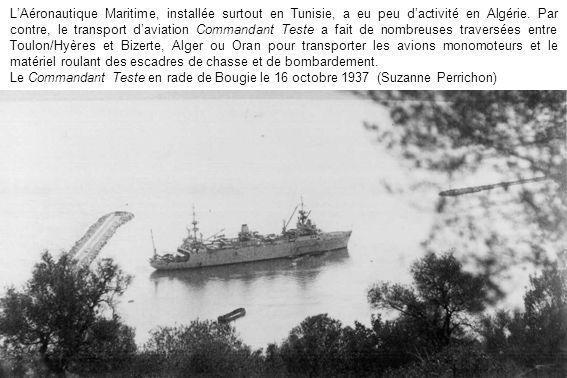 LAéronautique Maritime, installée surtout en Tunisie, a eu peu dactivité en Algérie. Par contre, le transport daviation Commandant Teste a fait de nom