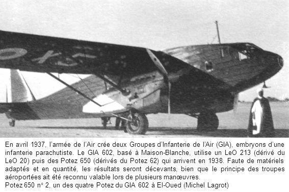 En avril 1937, larmée de lAir crée deux Groupes dInfanterie de lAir (GIA), embryons dune infanterie parachutiste. Le GIA 602, basé à Maison-Blanche, u