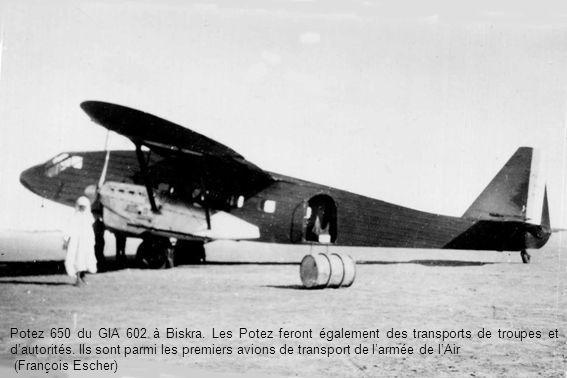 Potez 650 du GIA 602 à Biskra. Les Potez feront également des transports de troupes et dautorités. Ils sont parmi les premiers avions de transport de
