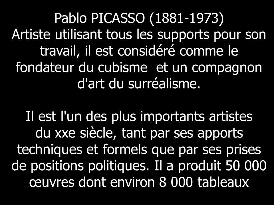 Pablo PICASSO (1881-1973) Artiste utilisant tous les supports pour son travail, il est considéré comme le fondateur du cubisme et un compagnon d'art d