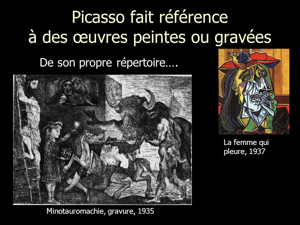 Picasso fait référence à des œuvres peintes ou gravées De son propre répertoire…. Minotauromachie, gravure, 1935 La femme qui pleure, 1937