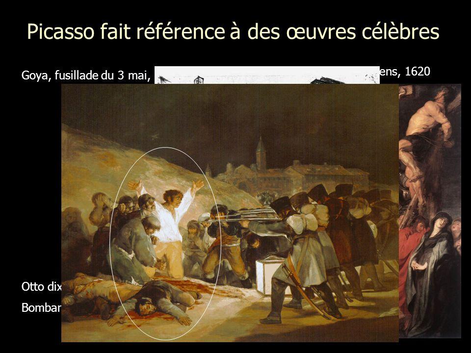 Picasso fait référence à des œuvres célèbres Goya, fusillade du 3 mai, 1808 Crufixition (tryptique) Rubens, 1620 Otto dix, Bombardement, 1927