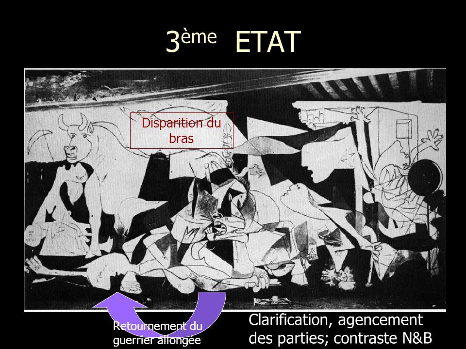 3 ème ETAT Disparition du bras Retournement du guerrier allongée Clarification, agencement des parties; contraste N&B