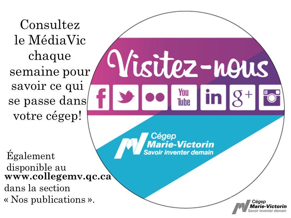 Consultez le MédiaVic chaque semaine pour savoir ce qui se passe dans votre cégep! www.collegemv.qc.ca dans la section « Nos publications ». Également