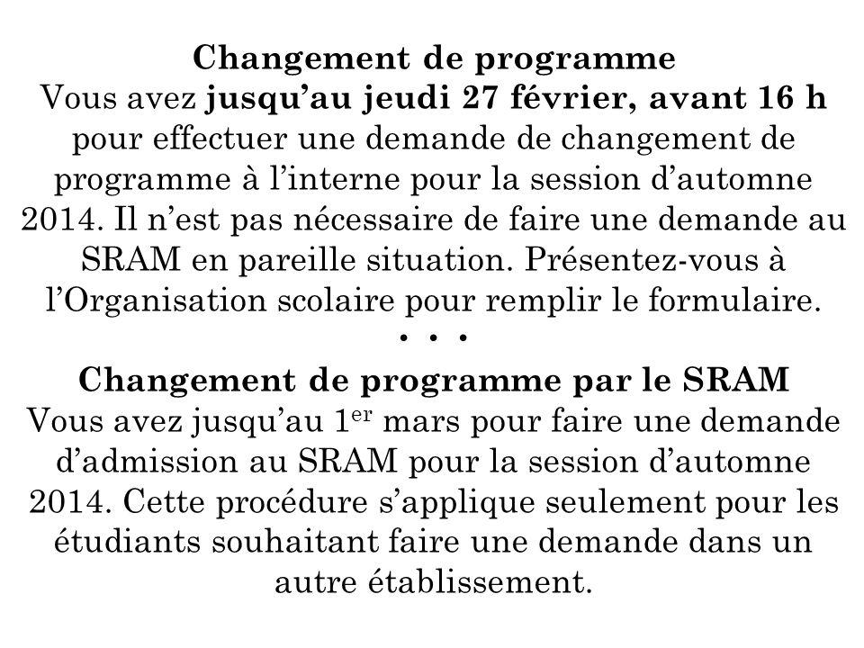 Changement de programme Vous avez jusquau jeudi 27 février, avant 16 h pour effectuer une demande de changement de programme à linterne pour la session dautomne 2014.