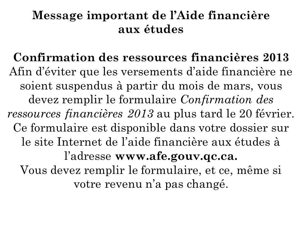 Message important de lAide financière aux études Confirmation des ressources financières 2013 Afin déviter que les versements daide financière ne soie