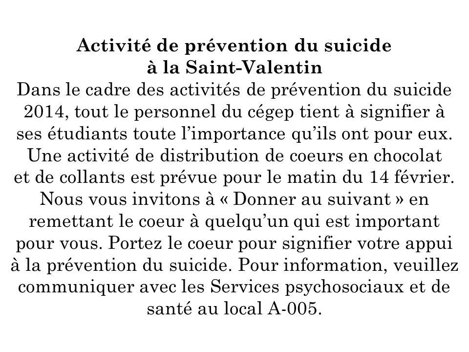 Activité de prévention du suicide à la Saint-Valentin Dans le cadre des activités de prévention du suicide 2014, tout le personnel du cégep tient à signifier à ses étudiants toute limportance quils ont pour eux.