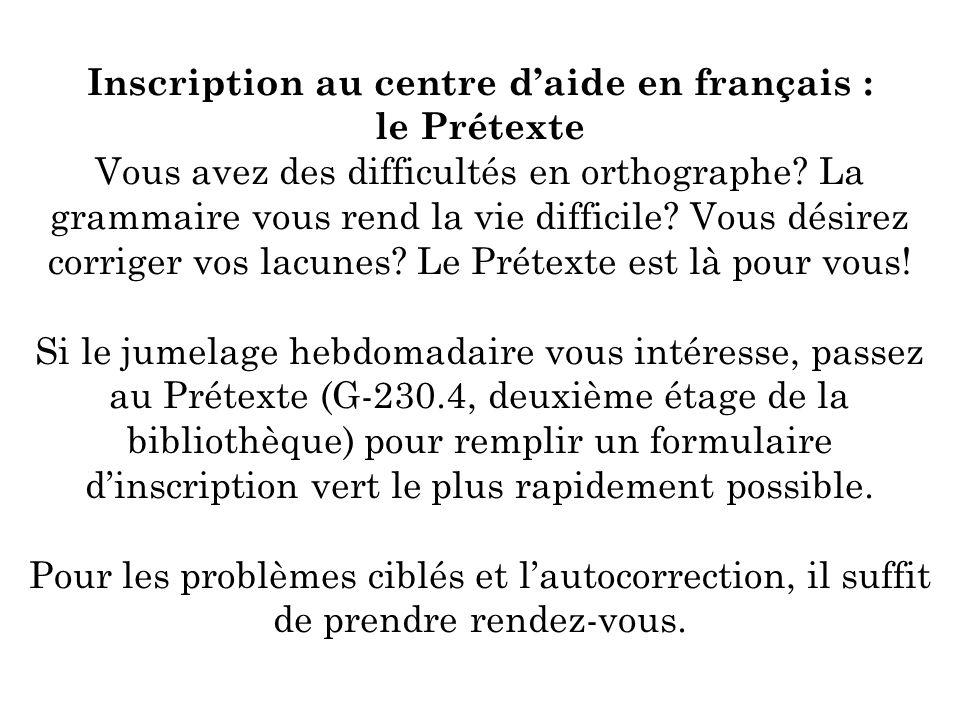 Inscription au centre daide en français : le Prétexte Vous avez des difficultés en orthographe? La grammaire vous rend la vie difficile? Vous désirez
