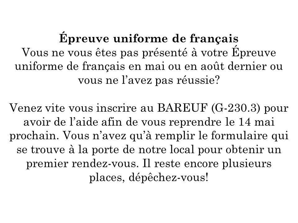 Épreuve uniforme de français Vous ne vous êtes pas présenté à votre Épreuve uniforme de français en mai ou en août dernier ou vous ne lavez pas réussie.