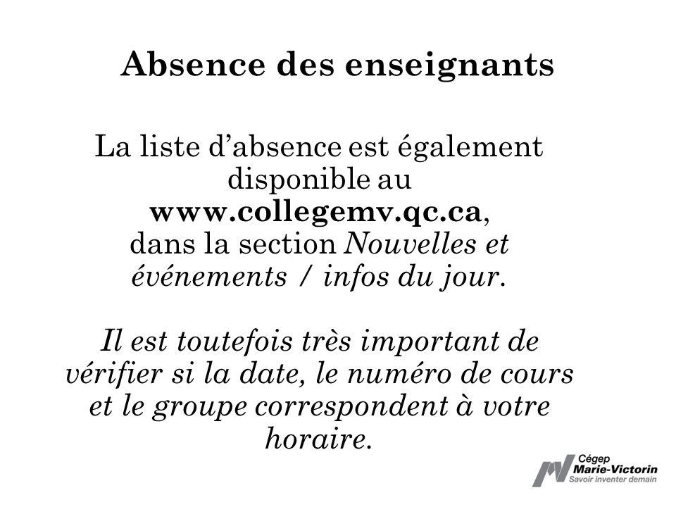 Absence des enseignants La liste dabsence est également disponible au www.collegemv.qc.ca, dans la section Nouvelles et événements / infos du jour. Il