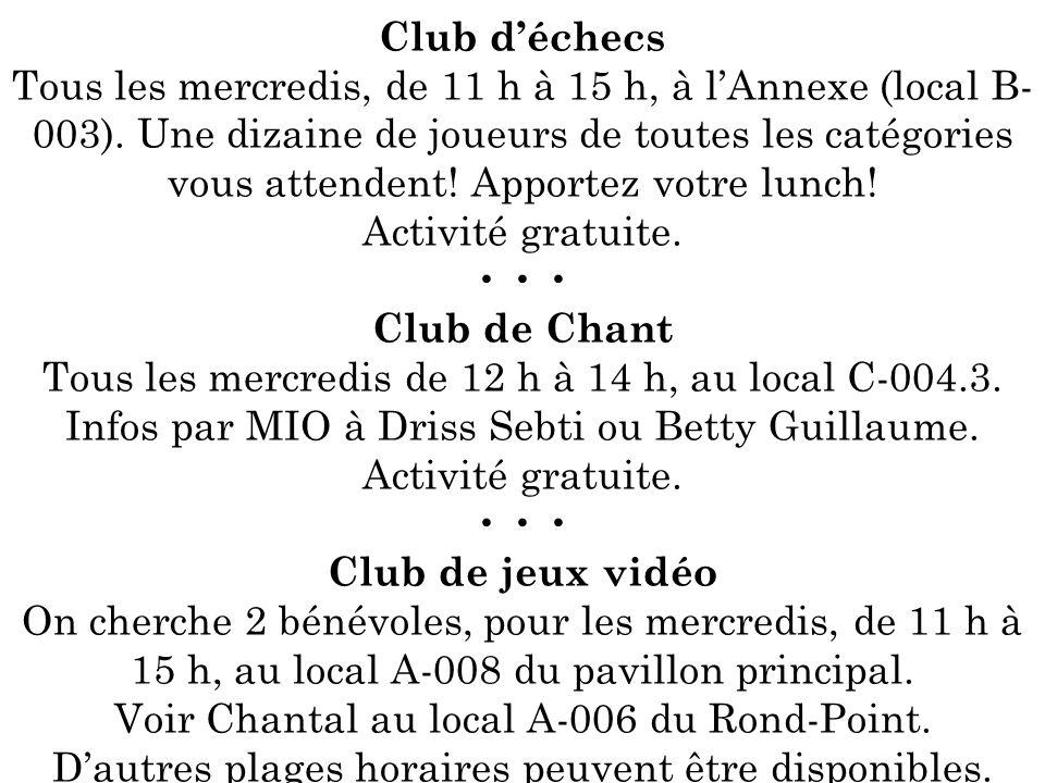 Club déchecs Tous les mercredis, de 11 h à 15 h, à lAnnexe (local B- 003). Une dizaine de joueurs de toutes les catégories vous attendent! Apportez vo