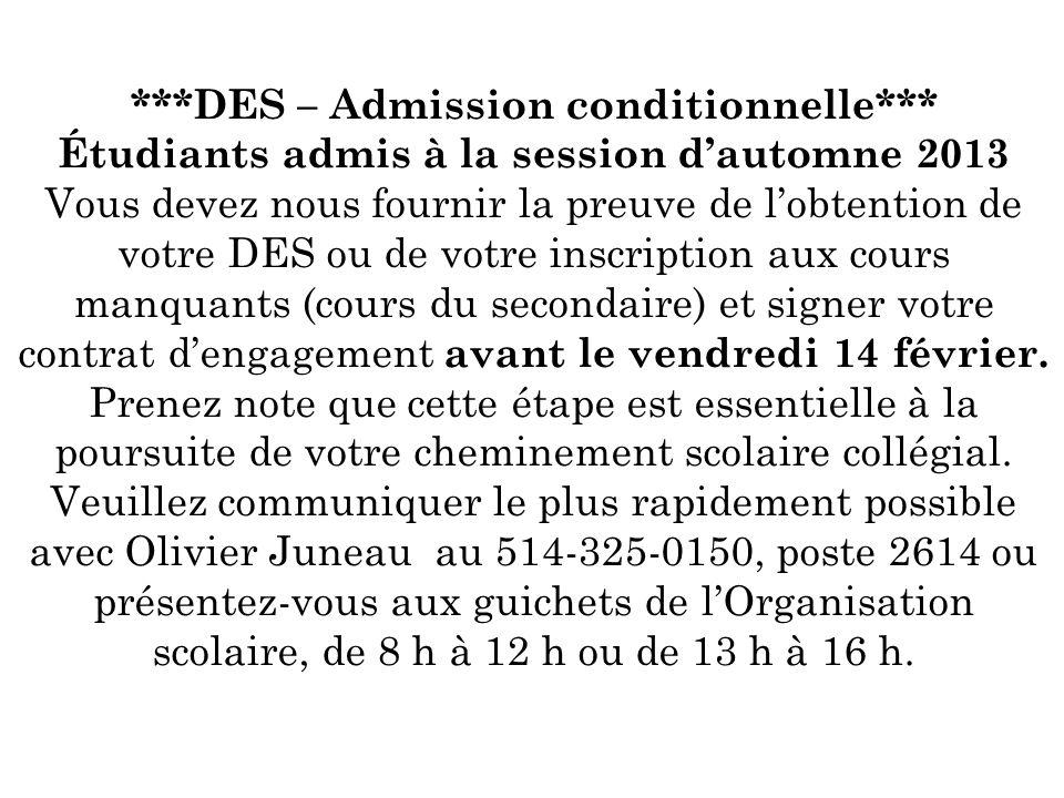 ***DES – Admission conditionnelle*** Étudiants admis à la session dautomne 2013 Vous devez nous fournir la preuve de lobtention de votre DES ou de vot