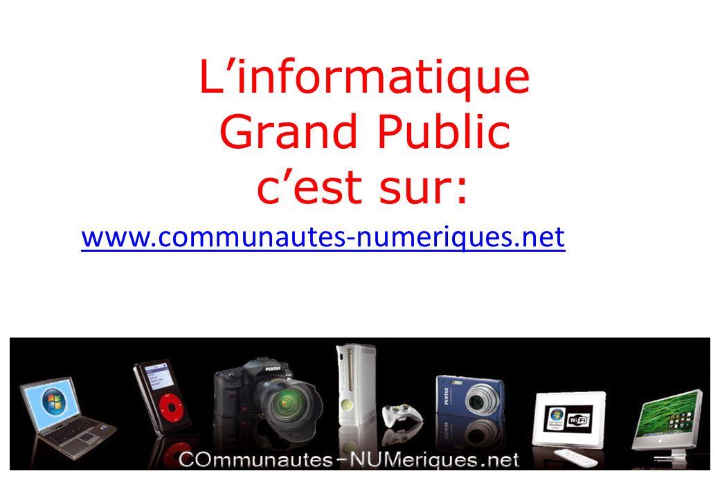 Linformatique Grand Public cest sur: www.communautes-numeriques.net 124