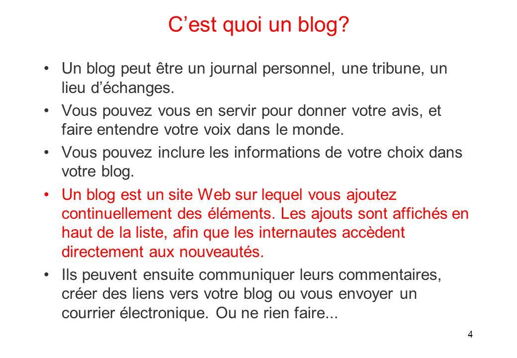 Cest quoi un blog. Un blog peut être un journal personnel, une tribune, un lieu déchanges.